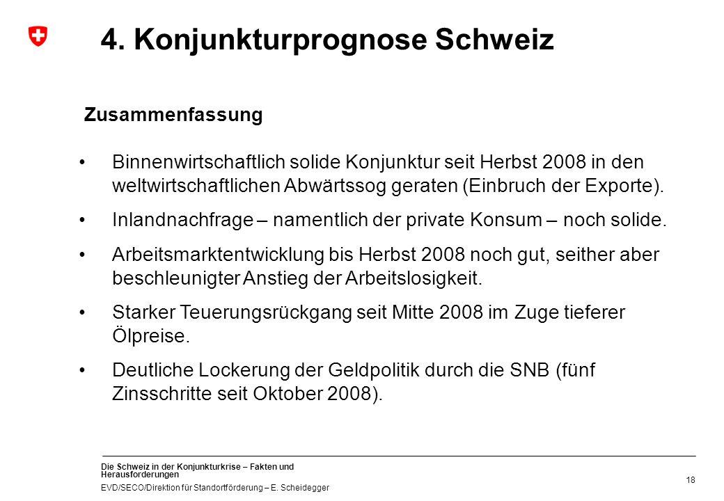 Die Schweiz in der Konjunkturkrise – Fakten und Herausforderungen EVD/SECO/Direktion für Standortförderung – E. Scheidegger 18 Binnenwirtschaftlich so