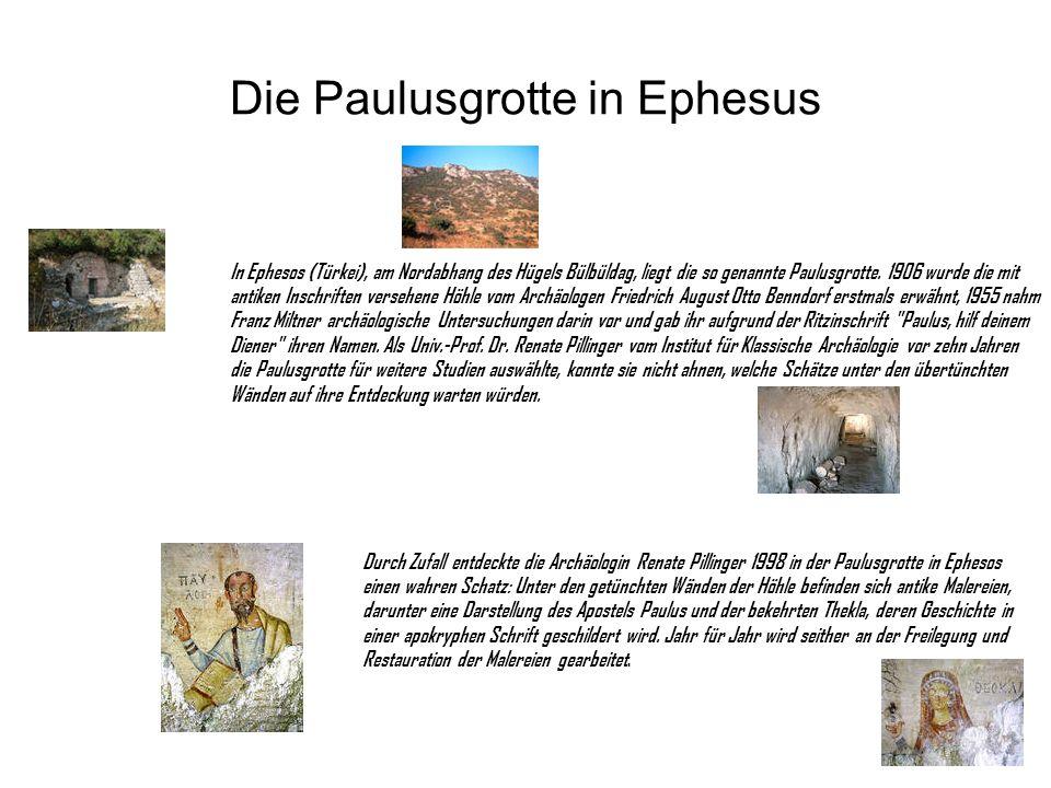 Die Paulusgrotte in Ephesus In Ephesos (Türkei), am Nordabhang des Hügels Bülbüldag, liegt die so genannte Paulusgrotte. 1906 wurde die mit antiken In