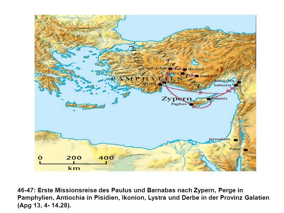 46-47: Erste Missionsreise des Paulus und Barnabas nach Zypern, Perge in Pamphylien, Antiochia in Pisidien, Ikonion, Lystra und Derbe in der Provinz G