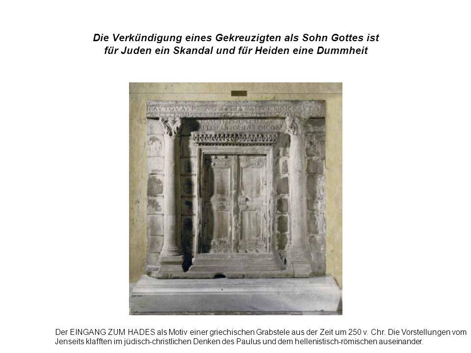 Die Verkündigung eines Gekreuzigten als Sohn Gottes ist für Juden ein Skandal und für Heiden eine Dummheit Der EINGANG ZUM HADES als Motiv einer griec