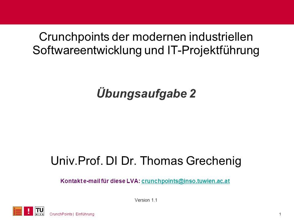 CrunchPoints | Einführung Crunchpoints der modernen industriellen Softwareentwicklung und IT-Projektführung Übungsaufgabe 2 Univ.Prof. DI Dr. Thomas G