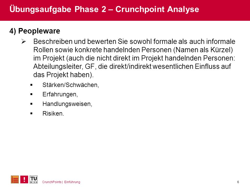 CrunchPoints | Einführung6 Übungsaufgabe Phase 2 – Crunchpoint Analyse 4) Peopleware Beschreiben und bewerten Sie sowohl formale als auch informale Ro