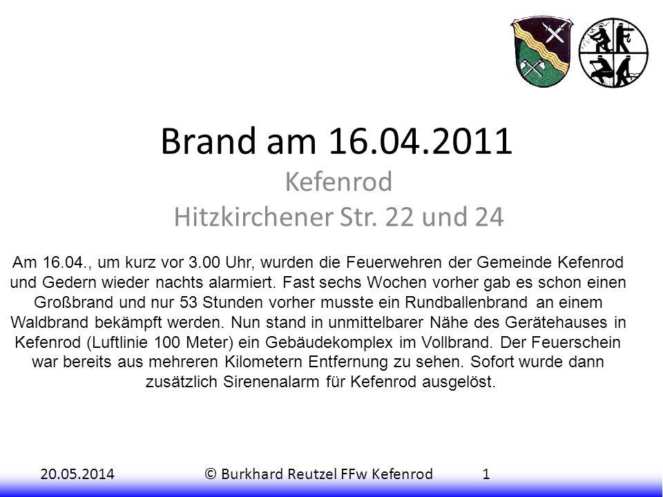 20.05.2014© Burkhard Reutzel FFw Kefenrod1 Brand am 16.04.2011 Kefenrod Hitzkirchener Str. 22 und 24 Am 16.04., um kurz vor 3.00 Uhr, wurden die Feuer