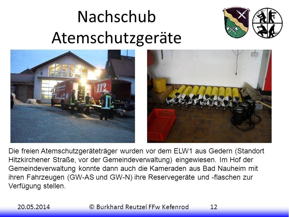 20.05.2014© Burkhard Reutzel FFw Kefenrod12 Nachschub Atemschutzgeräte Die freien Atemschutzgeräteträger wurden vor dem ELW1 aus Gedern (Standort Hitz