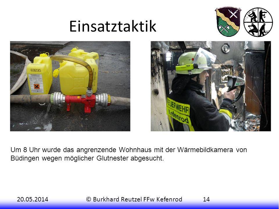 20.05.2014© Burkhard Reutzel FFw Kefenrod14 Einsatztaktik Um 8 Uhr wurde das angrenzende Wohnhaus mit der Wärmebildkamera von Büdingen wegen möglicher