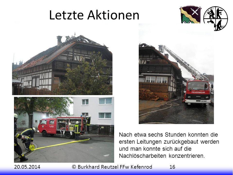 20.05.2014© Burkhard Reutzel FFw Kefenrod16 Letzte Aktionen Nach etwa sechs Stunden konnten die ersten Leitungen zurückgebaut werden und man konnte si