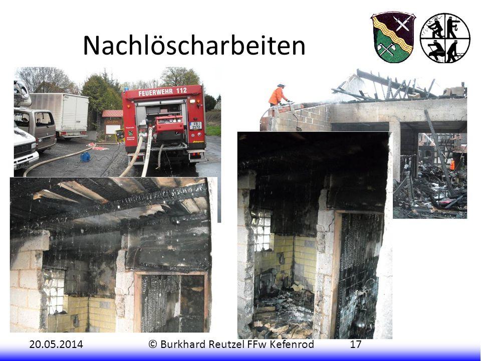 20.05.2014© Burkhard Reutzel FFw Kefenrod17 Gegen 21 Uhr konnten dann auch die letzten Nachlöscharbeiten eingestellt werden. Zu diesem Zeitpunkt wurde