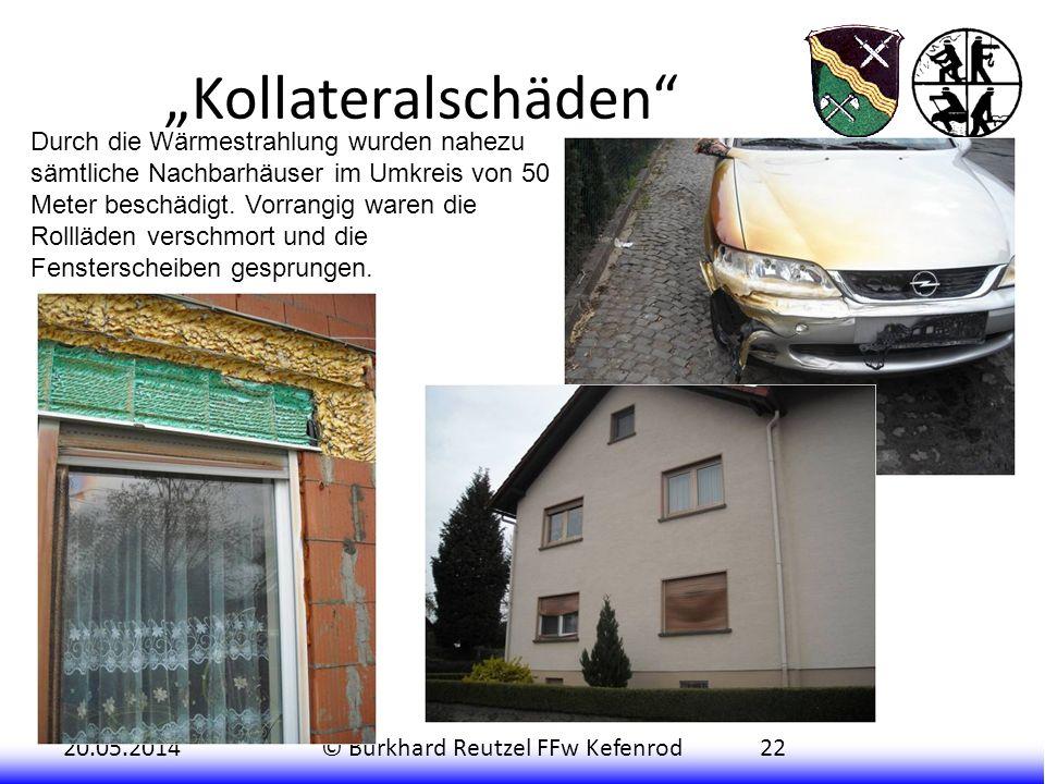 20.05.2014© Burkhard Reutzel FFw Kefenrod22 Kollateralschäden Durch die Wärmestrahlung wurden nahezu sämtliche Nachbarhäuser im Umkreis von 50 Meter b