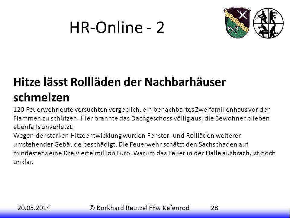 20.05.2014© Burkhard Reutzel FFw Kefenrod28 HR-Online - 2 Hitze lässt Rollläden der Nachbarhäuser schmelzen 120 Feuerwehrleute versuchten vergeblich,