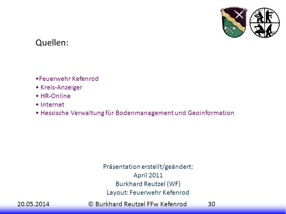 20.05.2014© Burkhard Reutzel FFw Kefenrod30 Quellen: Feuerwehr Kefenrod Kreis-Anzeiger HR-Online Internet Hessische Verwaltung für Bodenmanagement und