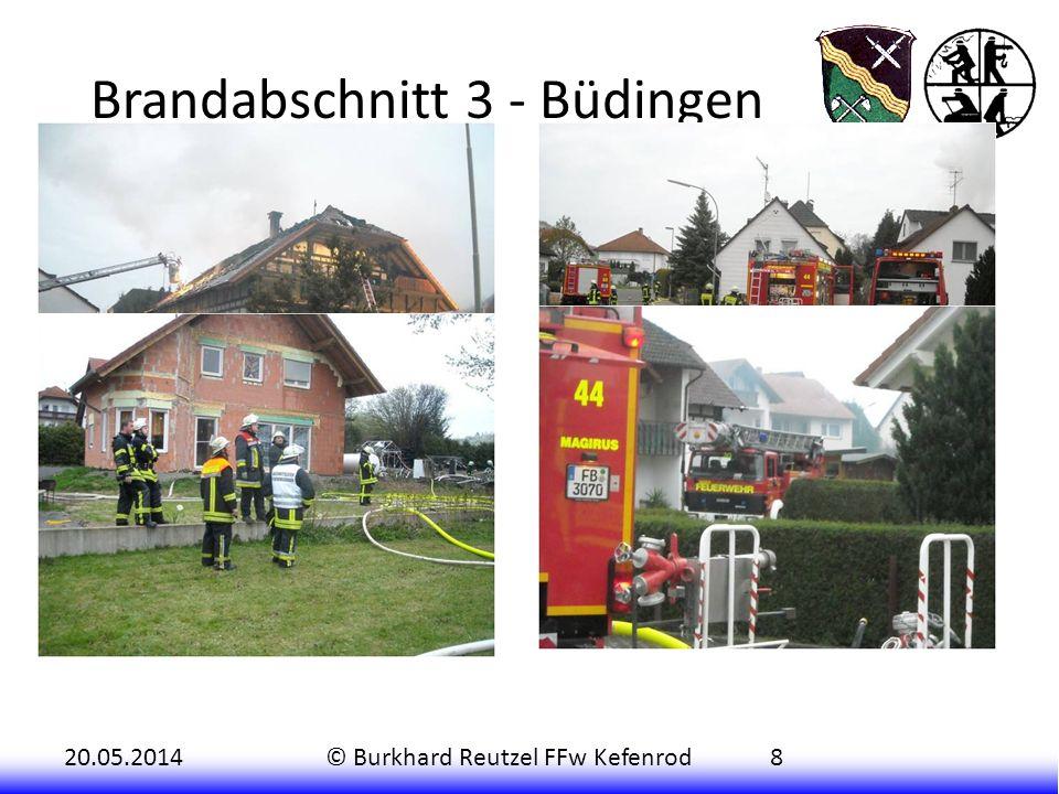 20.05.2014© Burkhard Reutzel FFw Kefenrod8 Hier wurden auch vorrangig die weiteren wasserführenden Fahrzeuge aus Büdingen (LF16/12 CAFS und TLF16/25)