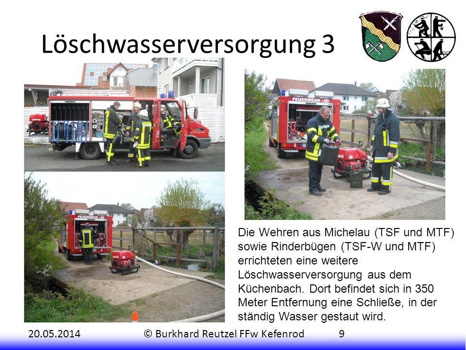 20.05.2014© Burkhard Reutzel FFw Kefenrod9 Löschwasserversorgung 3 Die Wehren aus Michelau (TSF und MTF) sowie Rinderbügen (TSF-W und MTF) errichteten