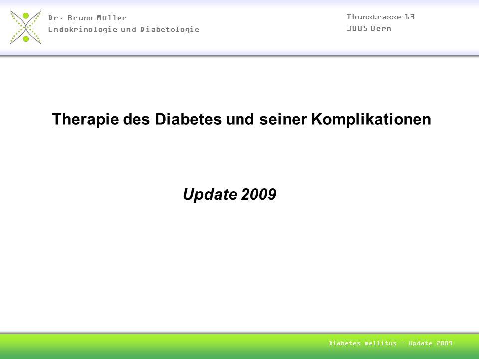 Dr. Bruno Müller Endokrinologie und Diabetologie Thunstrasse 13 3005 Bern Diabetes mellitus – Update 2009 Therapie des Diabetes und seiner Komplikatio