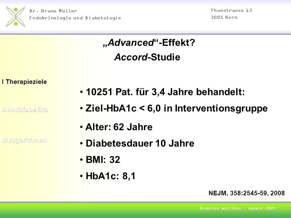 Dr. Bruno Müller Endokrinologie und Diabetologie Thunstrasse 13 3005 Bern Diabetes mellitus – Update 2009 I Therapieziele Advanced-Effekt? Accord-Stud