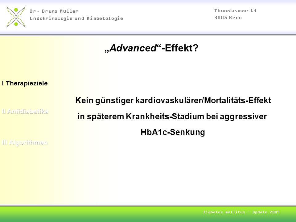 Dr. Bruno Müller Endokrinologie und Diabetologie Thunstrasse 13 3005 Bern Diabetes mellitus – Update 2009 I Therapieziele Advanced-Effekt? Kein günsti