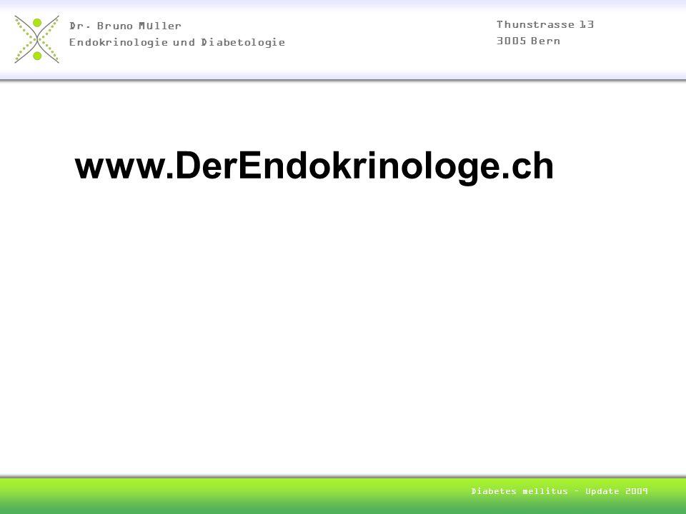 Dr. Bruno Müller Endokrinologie und Diabetologie Thunstrasse 13 3005 Bern Diabetes mellitus – Update 2009 www.DerEndokrinologe.ch