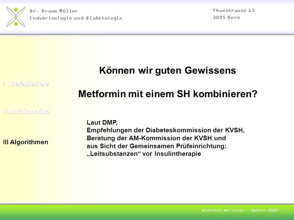 Dr. Bruno Müller Endokrinologie und Diabetologie Thunstrasse 13 3005 Bern Diabetes mellitus – Update 2009 III Algorithmen Können wir guten Gewissens M