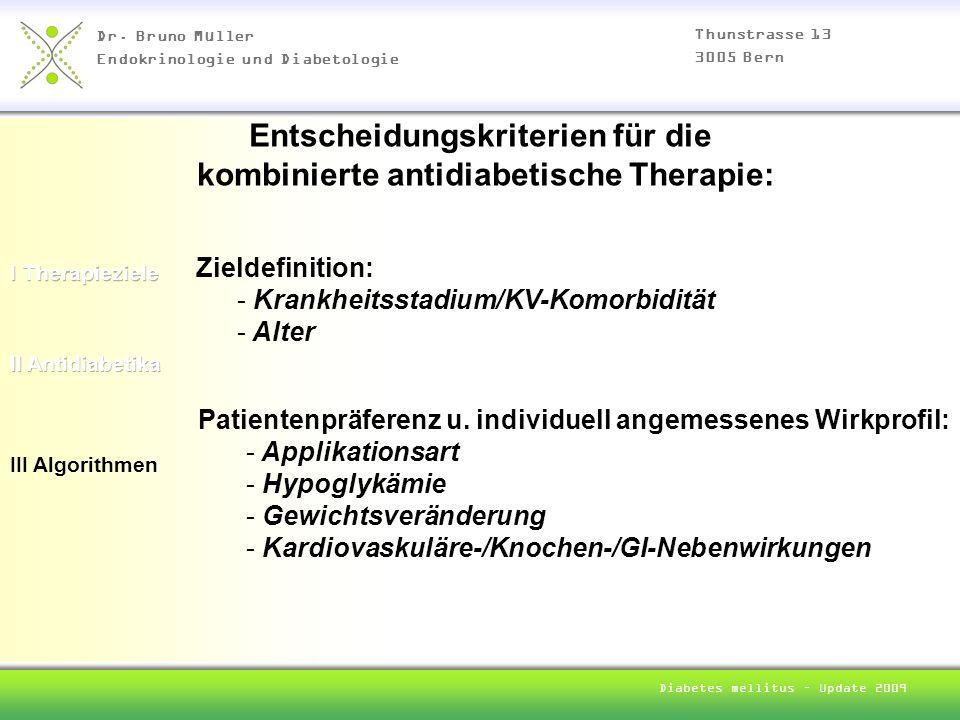 Dr. Bruno Müller Endokrinologie und Diabetologie Thunstrasse 13 3005 Bern Diabetes mellitus – Update 2009 III Algorithmen Zieldefinition: - Krankheits