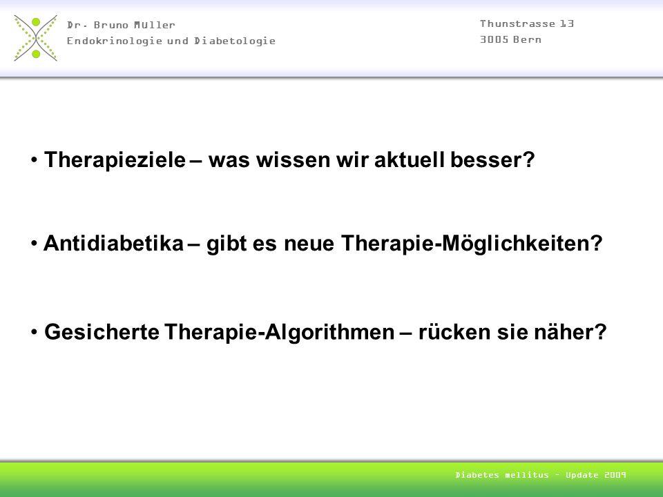 Dr. Bruno Müller Endokrinologie und Diabetologie Thunstrasse 13 3005 Bern Diabetes mellitus – Update 2009 Therapieziele – was wissen wir aktuell besse