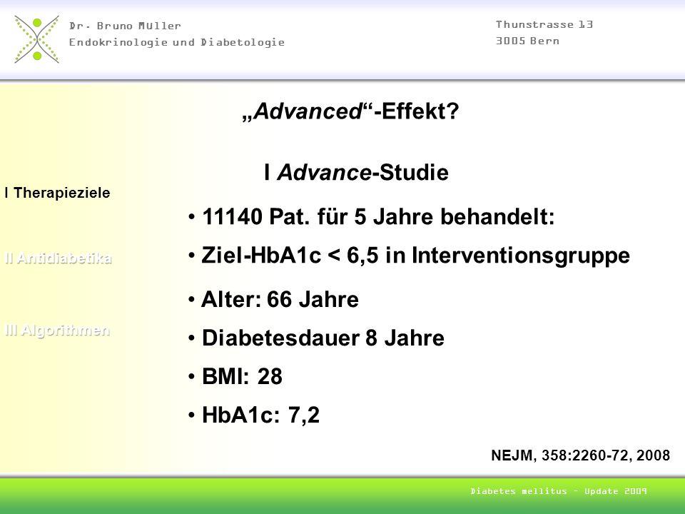 Dr. Bruno Müller Endokrinologie und Diabetologie Thunstrasse 13 3005 Bern Diabetes mellitus – Update 2009 I Therapieziele Advanced-Effekt? I Advance-S