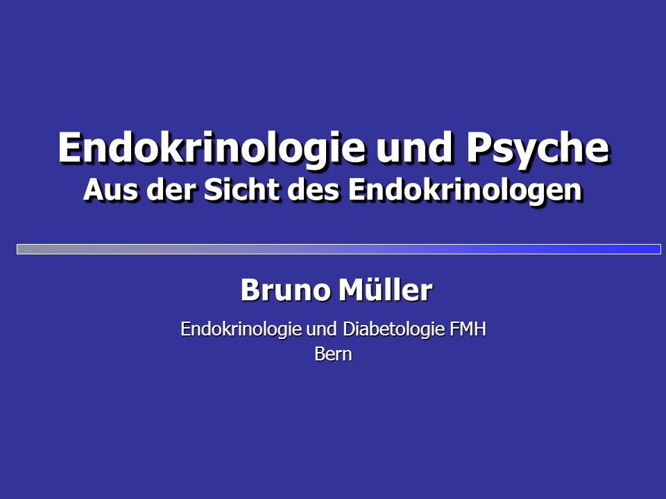 Endokrinologie und Psyche Aus der Sicht des Endokrinologen Endokrinologie und Diabetologie FMH Bern Bruno Müller