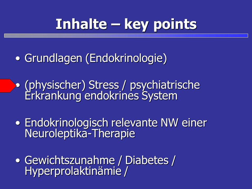 Inhalte – key points Grundlagen (Endokrinologie)Grundlagen (Endokrinologie) (physischer) Stress / psychiatrische Erkrankung endokrines System(physisch