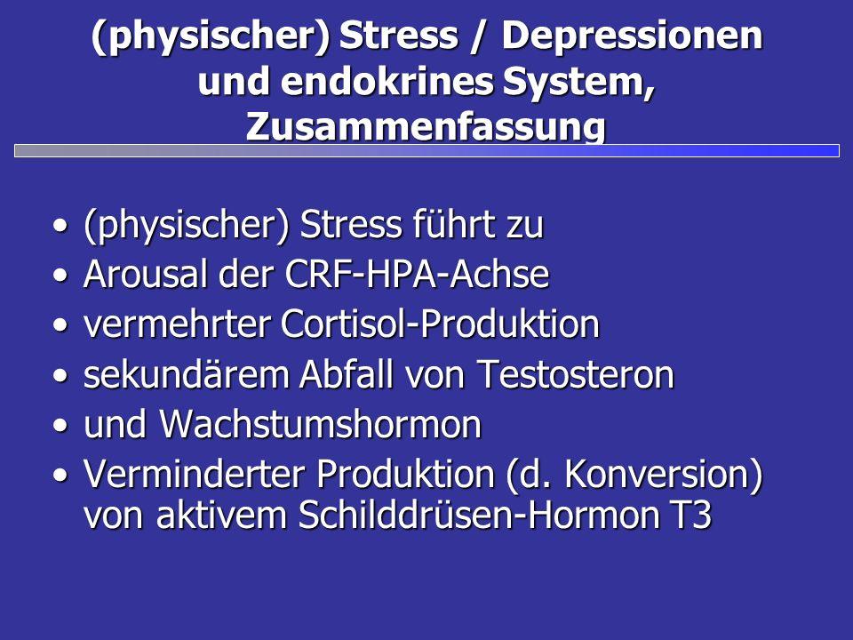 (physischer) Stress / Depressionen und endokrines System, Zusammenfassung (physischer) Stress führt zu(physischer) Stress führt zu Arousal der CRF-HPA