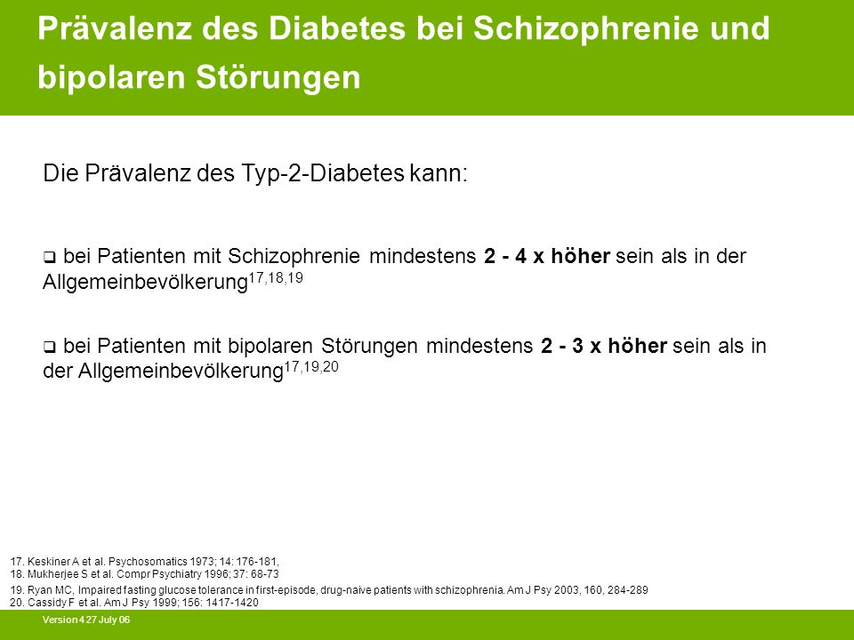 Version 4 27 July 06 Die Prävalenz des Typ-2-Diabetes kann: bei Patienten mit Schizophrenie mindestens 2 - 4 x höher sein als in der Allgemeinbevölker