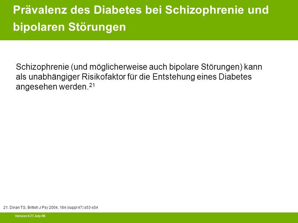 Version 4 27 July 06 Schizophrenie (und möglicherweise auch bipolare Störungen) kann als unabhängiger Risikofaktor für die Entstehung eines Diabetes a