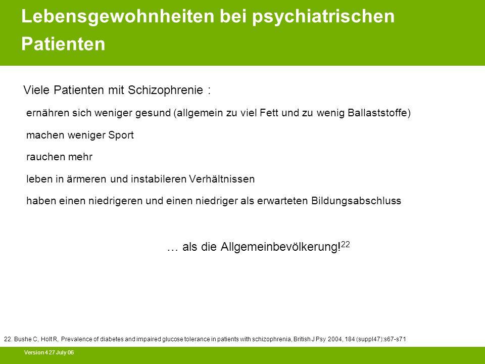Version 4 27 July 06 Viele Patienten mit Schizophrenie : ernähren sich weniger gesund (allgemein zu viel Fett und zu wenig Ballaststoffe) machen wenig