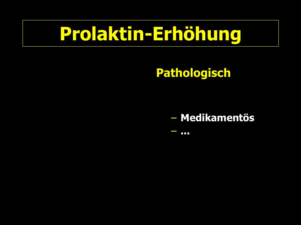 Prolaktin-Erhöhung Pathologisch –Medikamentös –...