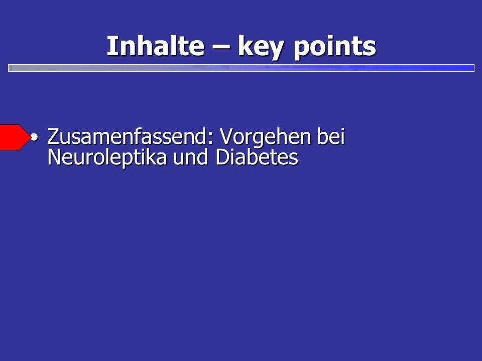 Inhalte – key points Zusamenfassend: Vorgehen bei Neuroleptika und DiabetesZusamenfassend: Vorgehen bei Neuroleptika und Diabetes