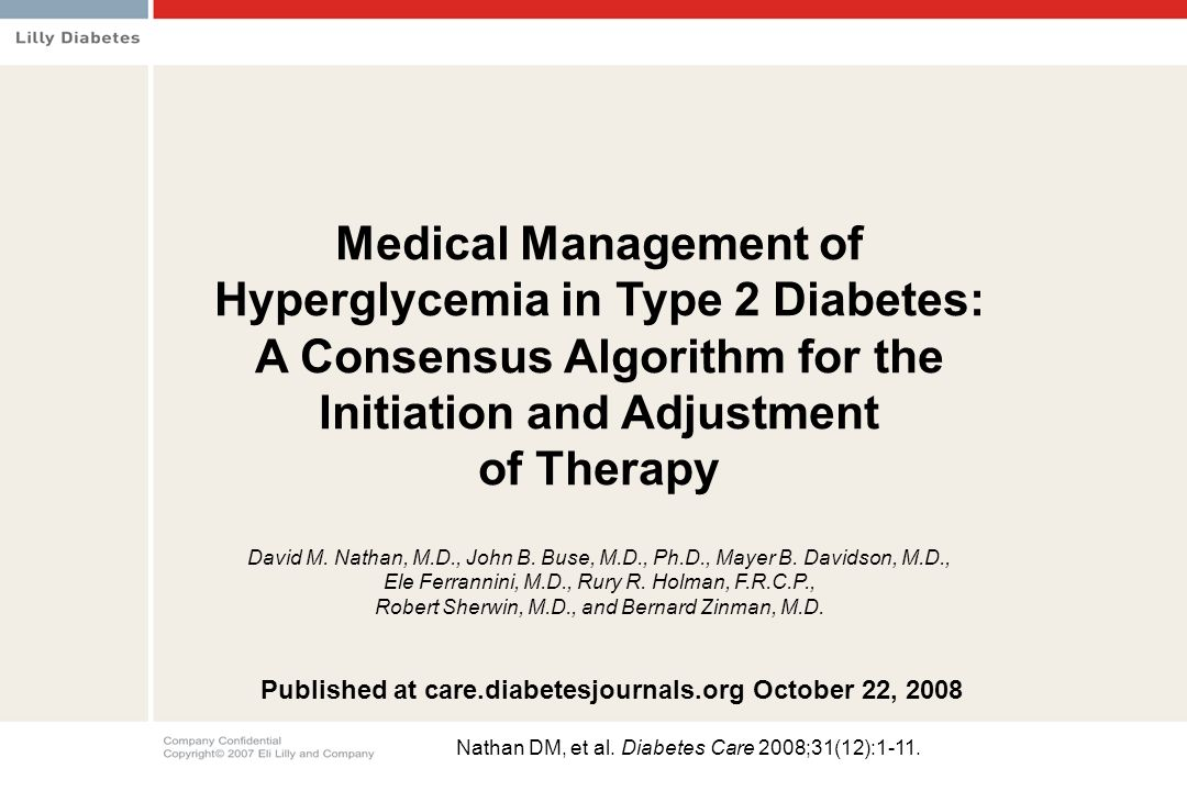 Medical Management of Hyperglycemia in Type 2 Diabetes: A Consensus Algorithm for the Initiation and Adjustment of Therapy David M. Nathan, M.D., John