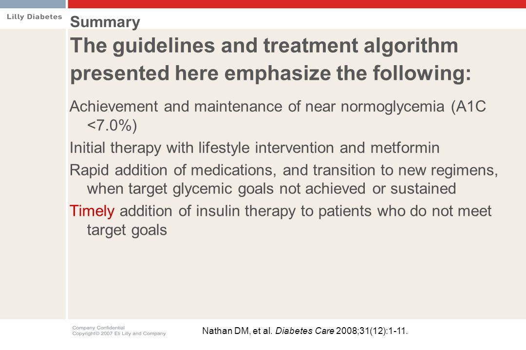 Summary The guidelines and treatment algorithm presented here emphasize the following: Achievement and maintenance of near normoglycemia (A1C <7.0%) I