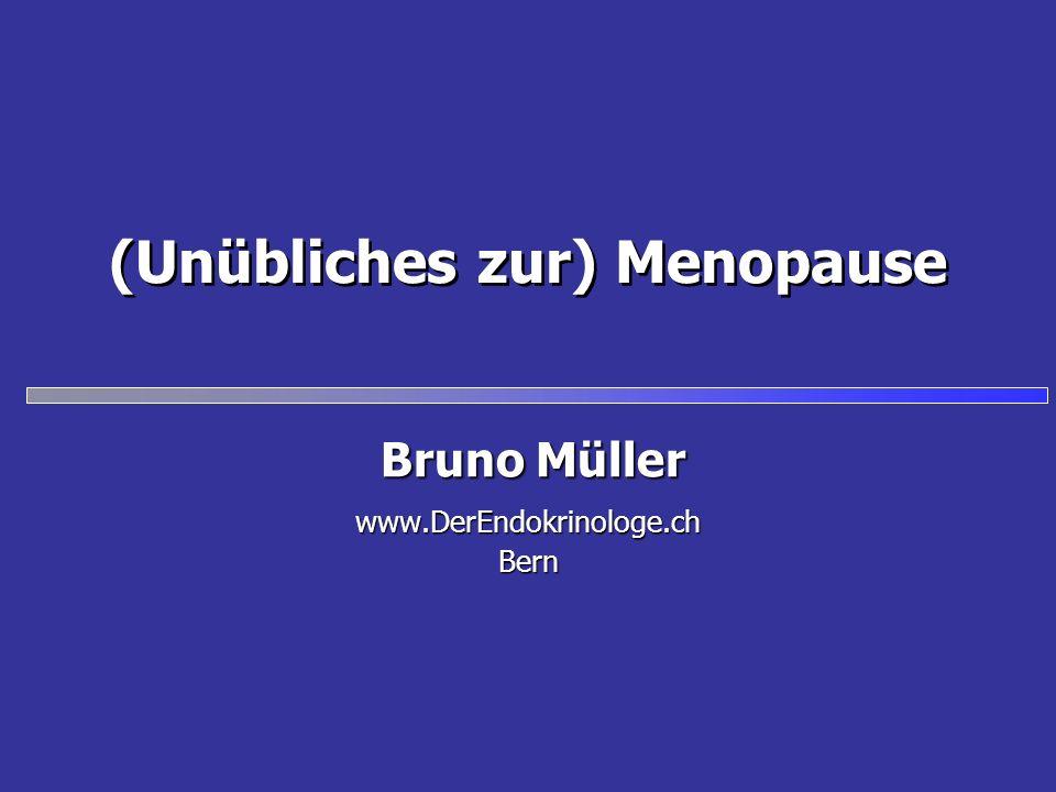 (Unübliches zur) Menopause www.DerEndokrinologe.chBern Bruno Müller