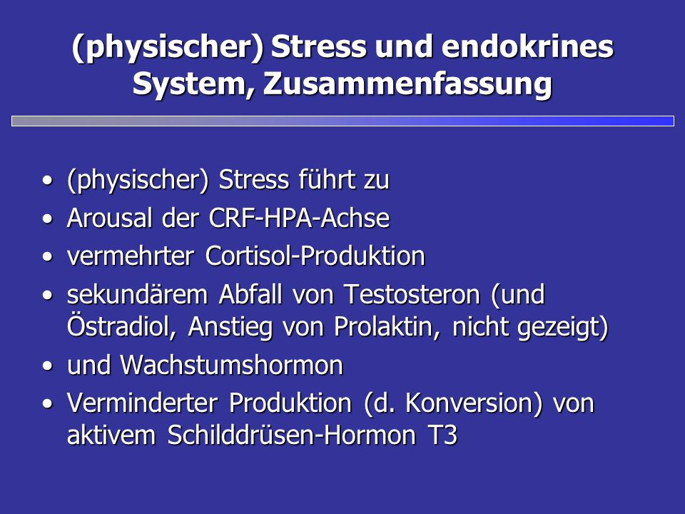 (physischer) Stress und endokrines System, Zusammenfassung (physischer) Stress führt zu(physischer) Stress führt zu Arousal der CRF-HPA-AchseArousal d