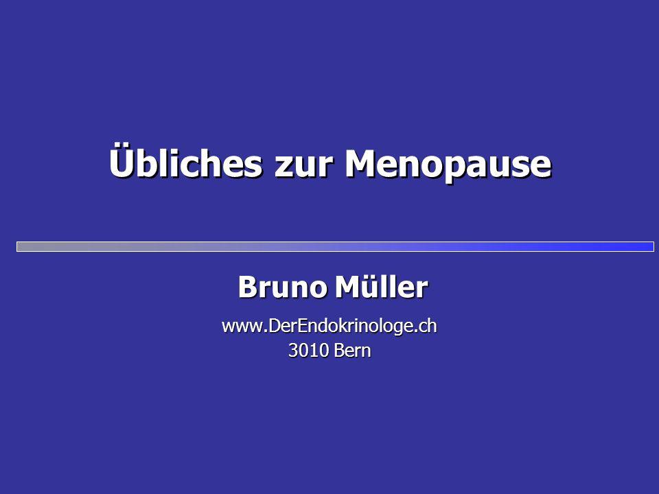 Übliches zur Menopause www.DerEndokrinologe.ch 3010 Bern Bruno Müller
