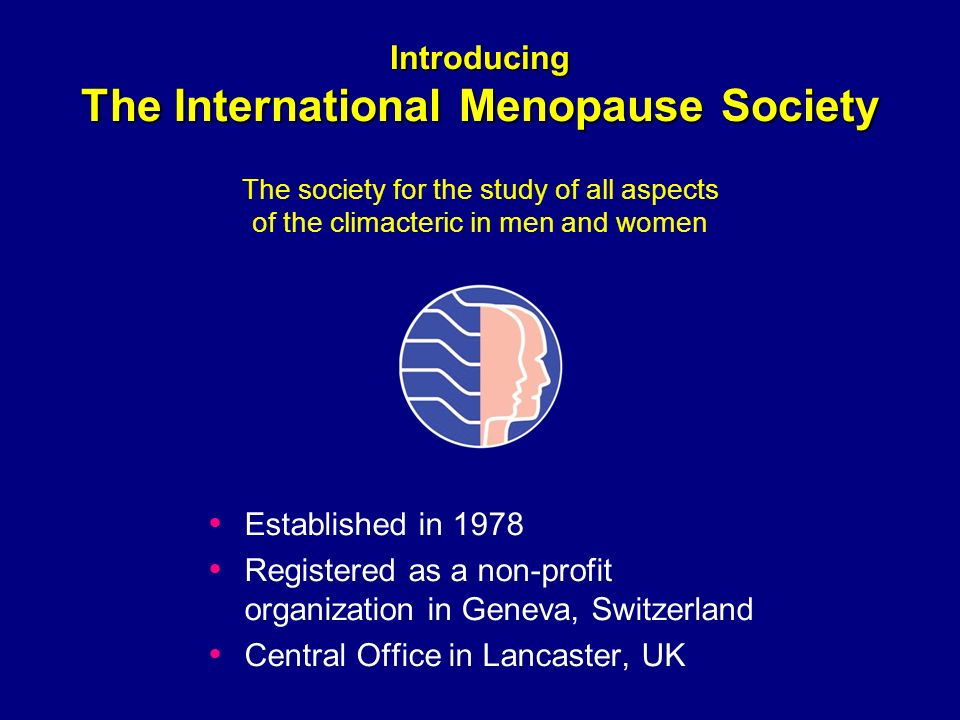 Introducing The International Menopause Society Introducing The International Menopause Society The society for the study of all aspects of the climac