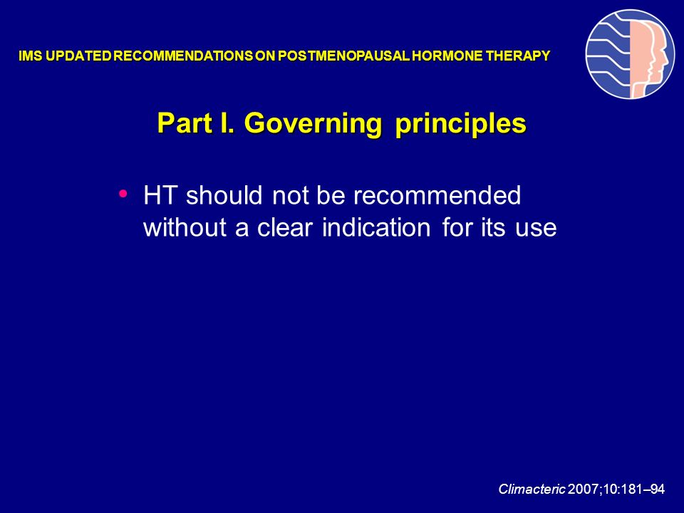 HT should not be recommended without a clear indication for its use Part I. Governing principles IMS UPDATED RECOMMENDATIONS ON POSTMENOPAUSAL HORMONE