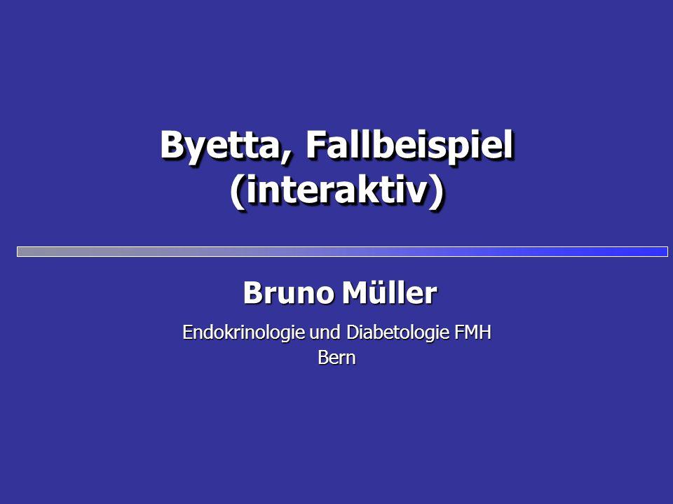 Byetta, Fallbeispiel (interaktiv) Endokrinologie und Diabetologie FMH Bern Bruno Müller