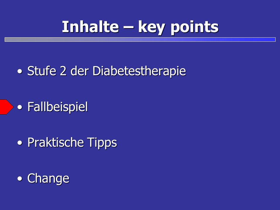 Inhalte – key points Stufe 2 der DiabetestherapieStufe 2 der Diabetestherapie FallbeispielFallbeispiel Praktische TippsPraktische Tipps ChangeChange