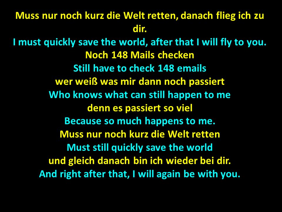 Muss nur noch kurz die Welt retten, danach flieg ich zu dir. I must quickly save the world, after that I will fly to you. Noch 148 Mails checken Still