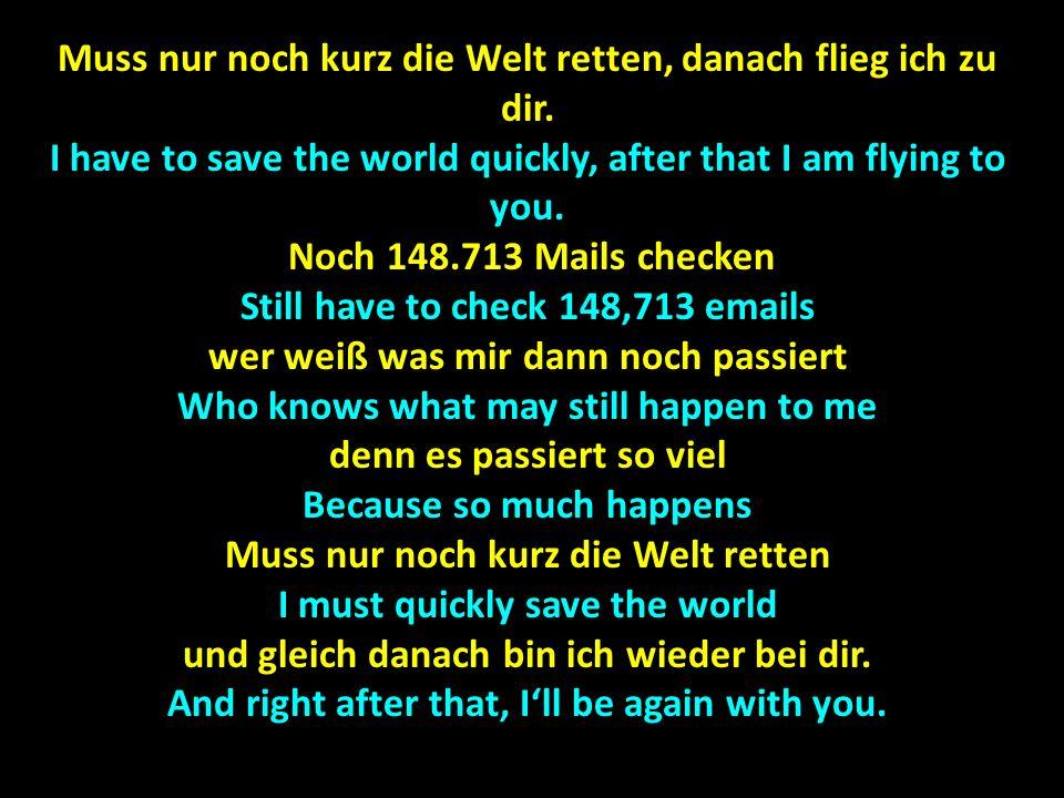 Muss nur noch kurz die Welt retten, danach flieg ich zu dir.