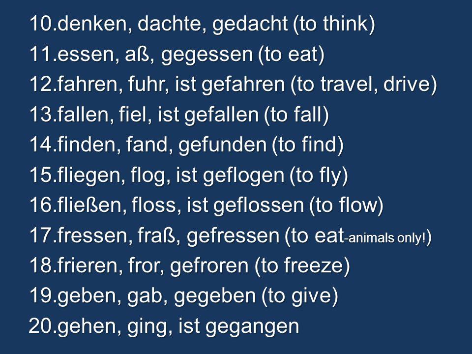 75 Common verbs you need to know: 1.beginnen, begann, begonnen (to begin) 2.beißen, biss, gebissen (to bite) 3.bieten, bot, geboten (to offer) 4.binde