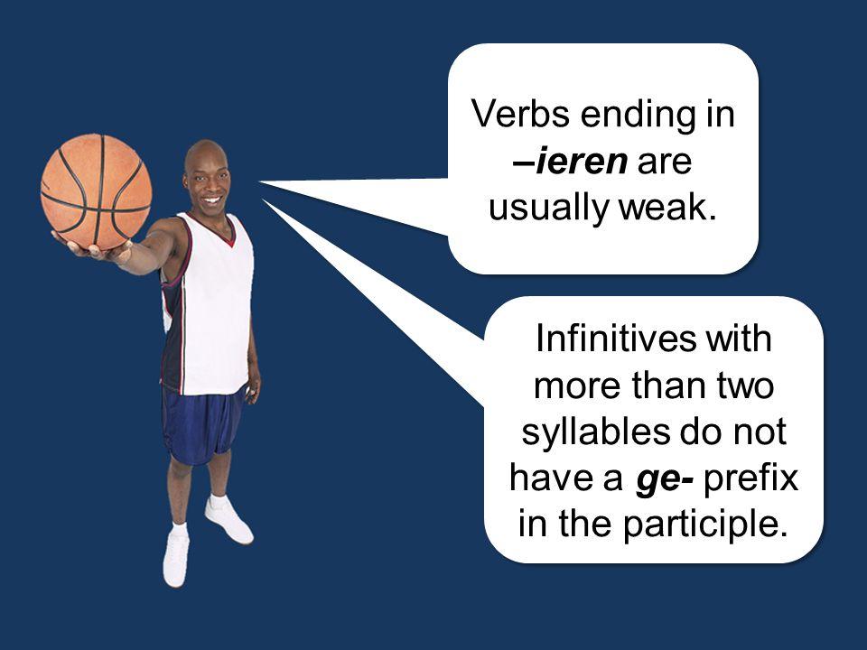 Verbs ending in –ieren are usually weak.Verbs ending in –ieren are usually weak.