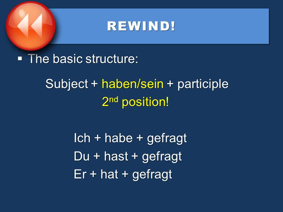 REWIND!REWIND! The present perfect tense in German can express an one of these past tenses in English. The present perfect tense in German can express