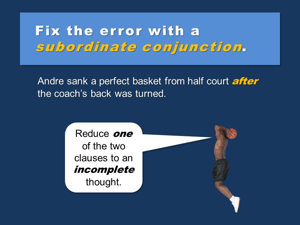 Fix the error with a semicolon. Andre sank a perfect basket from half court unfortunately the coachs back was turned. Use the semicolon sparingly 3 to