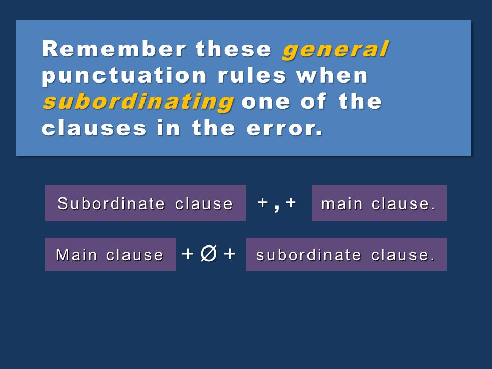 These are the subordinate conjunctions. after after although although as as because because before before even though even though if, even if if, even