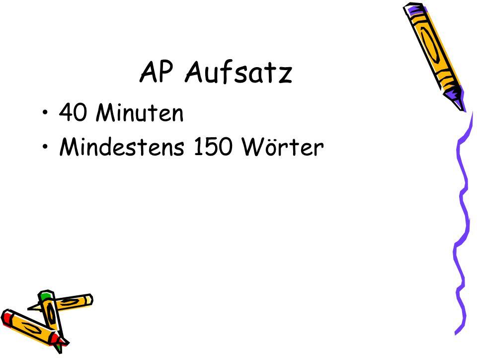 AP Aufsatz 40 Minuten Mindestens 150 Wörter