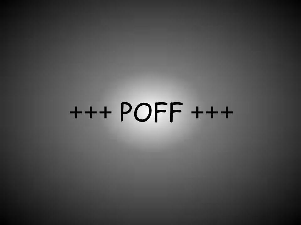 +++ POFF +++